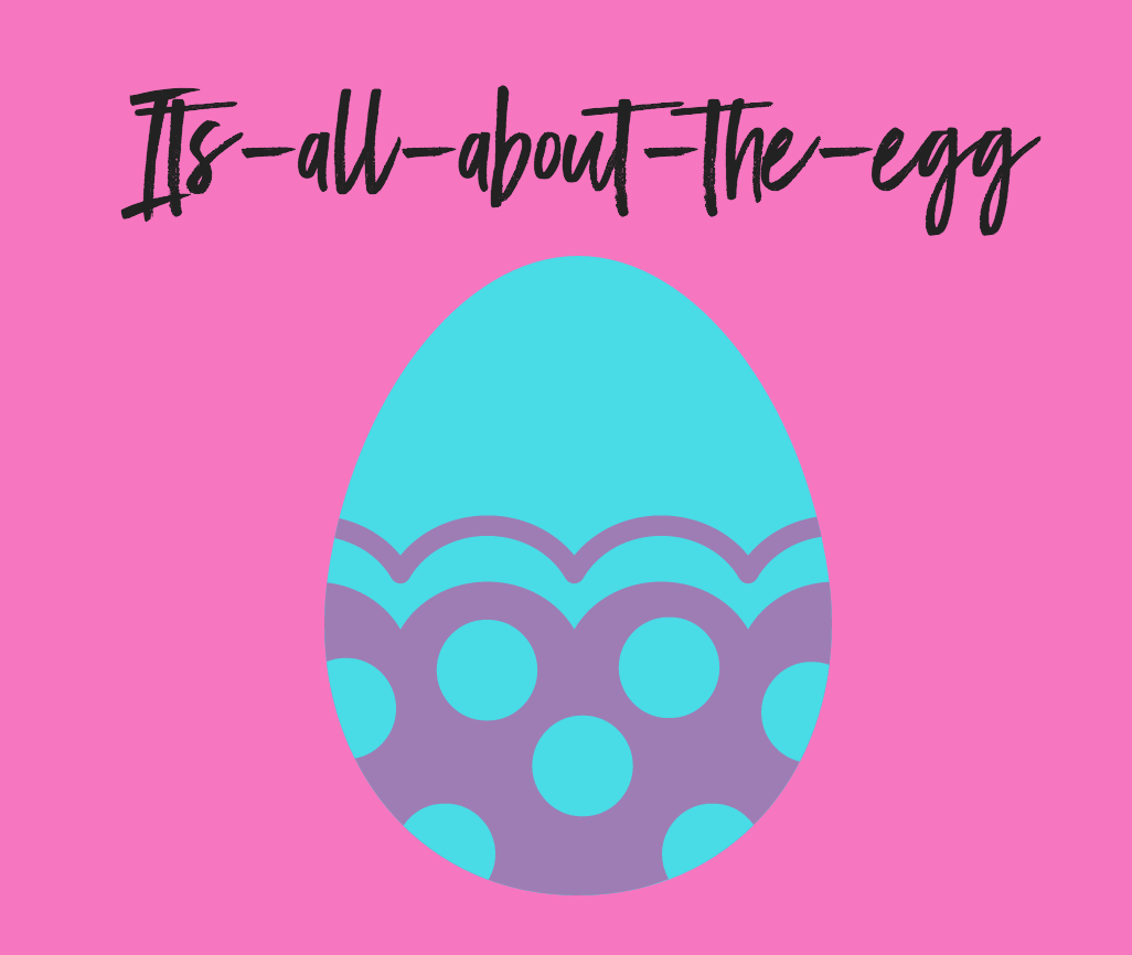 Its All About The Egg